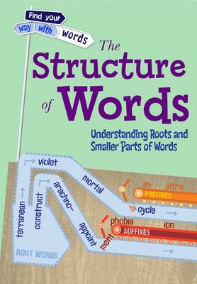 The Structure of Words Understanding Roots and Smaller Parts of Words by Liz Miles