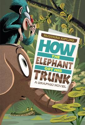 How The Elephant Got His Trunk by Rudyard Kipling