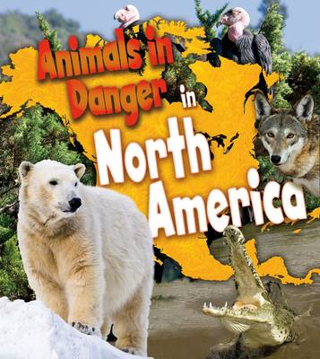 Animals in Danger in North America by Richard Spilsbury, Louise Spilsbury