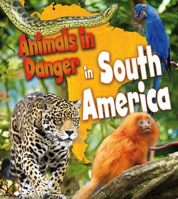 Animals in Danger in South America by Richard Spilsbury, Louise Spilsbury