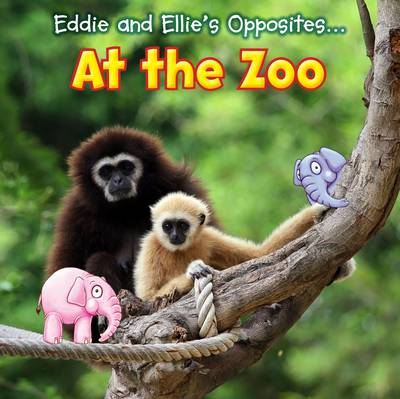 Eddie and Ellie's Opposites at the Zoo by Daniel Nunn