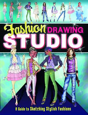 Fashion Drawing Studio A Guide to Sketching Stylish Fashions by Marissa Bolte