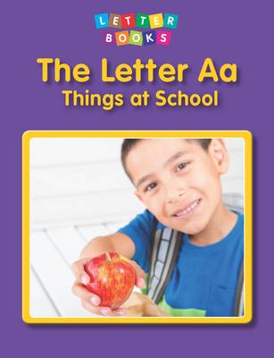 The Letter Aa: Things at School by Mary Lindeen