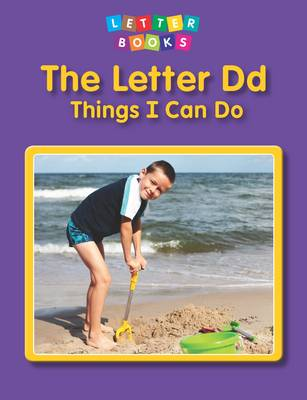 The Letter Dd: Things I Can Do by Hollie J. Endres