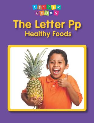The Letter Pp: Healthy Foods by Hollie J. Endres