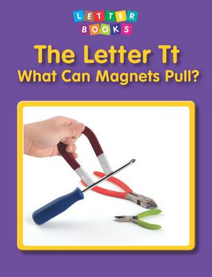 The Letter Tt: What Can Magnets Pull? by Hollie J. Endres
