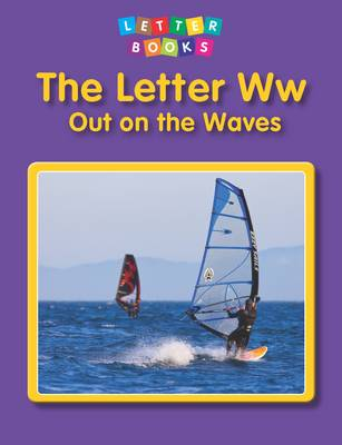 The Letter Ww: Out on the Waves by Hollie J. Endres