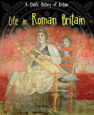 Life in Roman Britain by Anita Ganeri