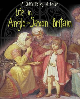 Life in Anglo-Saxon Britain by Anita Ganeri