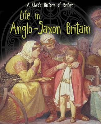 Life in Anglo-Saxon Britain by Anita Ganeri