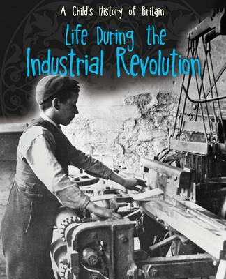 Life During the Industrial Revolution by Anita Ganeri