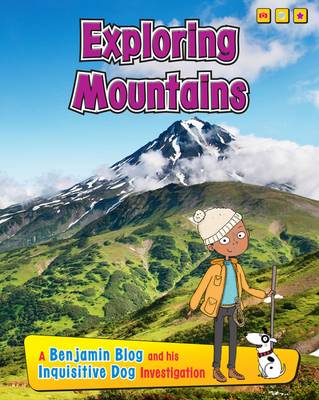 Exploring Mountains A Benjamin Blog and His Inquisitive Dog Investigation by Anita Ganeri