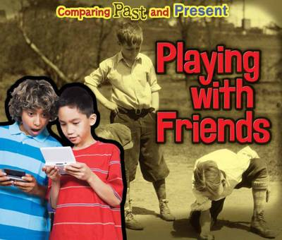 Playing with Friends Comparing Past and Present by Rebecca Rissman