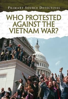 Who Protested Against the Vietnam War? by Richard Spilsbury