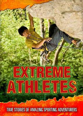 Extreme Athletes True Stories of Amazing Sporting Adventurers by Charlotte Guillain