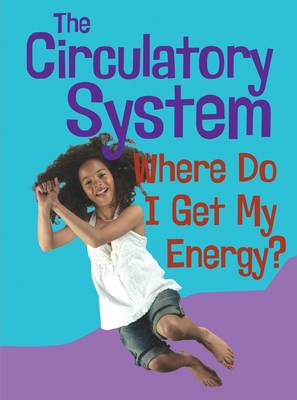 The Circulatory System Where Do I get My Energy? by Chris Oxlade