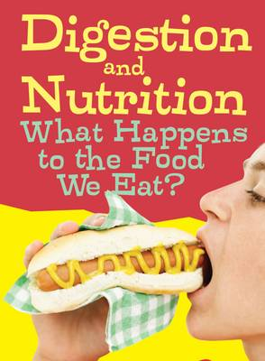 Digestion and Nutrition What Happens to the Food We Eat? by Eve Hartman, Wendy Meshbesher