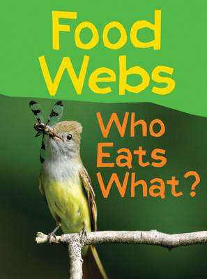 Food Webs Who Eats What? by Claire Llewellyn