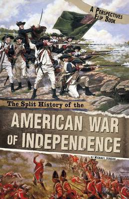 The Split History of the American War of Independence by Michael Burgan