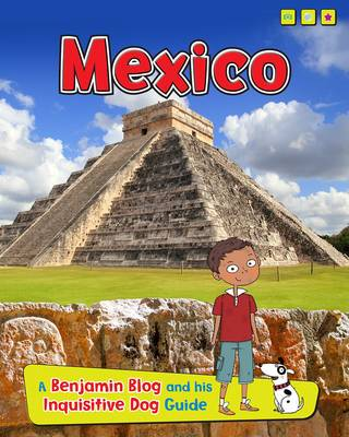 Mexico A Benjamin Blog and His Inquisitive Dog Guide by Anita Ganeri