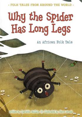 Why the Spider Has Long Legs An African Folk Tale by Charlotte Guillain