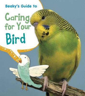 Beaky's Guide to Caring for Your Bird by Isabel Thomas