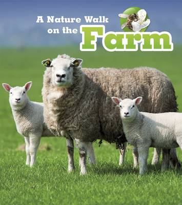 A Nature Walk on the Farm by Louise Spilsbury, Richard Spilsbury