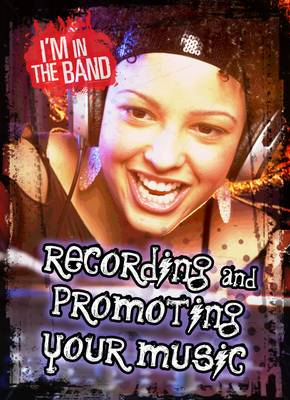 Recording and Promoting Your Music by Matthew Anniss