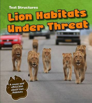 Lion Habitats Under Threat A Cause and Effect Text by Phillip W. Simpson
