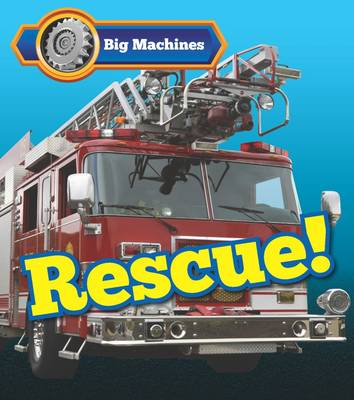 Big Machines Rescue! by Catherine Veitch