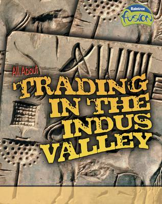 All About Trading in the Indus Valley by Brenda Williams, Brian Williams