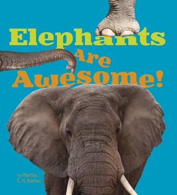 Elephants are Awesome! by Martha E. H. Rustad