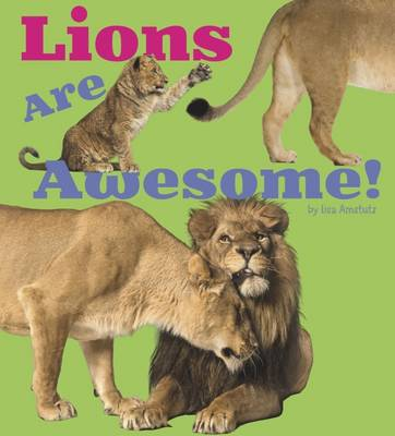 Lions are Awesome! by Lisa J. Amstutz