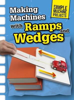 Making Machines with Ramps and Wedges by Chris Oxlade