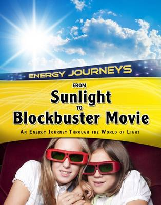 From Sunlight to Blockbuster Movies An Energy Journey Through the World of Light by Andrew Solway