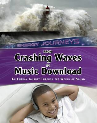From Crashing Waves to Music Download An energy journey through the world of sound by Andrew Solway