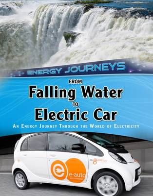 From Falling Water to Electric Car An Energy Journey Through the World of Electricity by Ian Graham