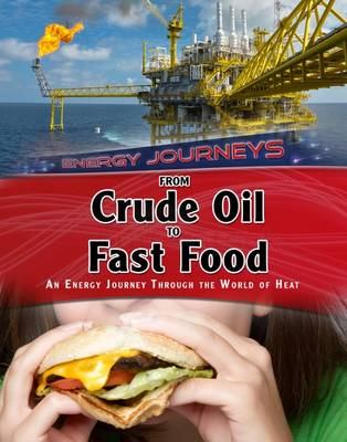 From Crude Oil to Fast Food An Energy Journey Through the World of Heat by Ian Graham