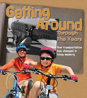 Getting Around Through the Years How Transport Has Changed in Living Memory by Clare Lewis