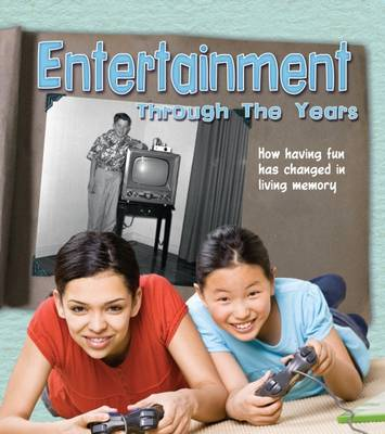 Entertainment Through the Years How Having Fun Has Changed in Living Memory by Clare Lewis
