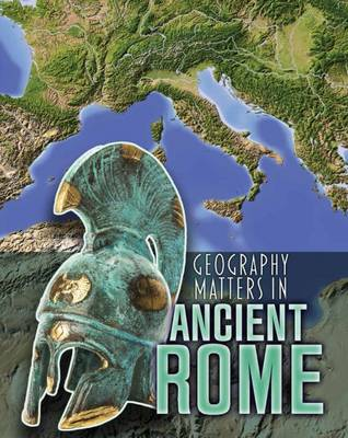 Geography Matters in Ancient Rome by Melanie Waldron