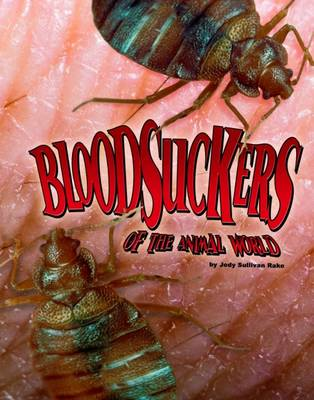 Bloodsuckers of the Animal World by Jody Sullivan Rake