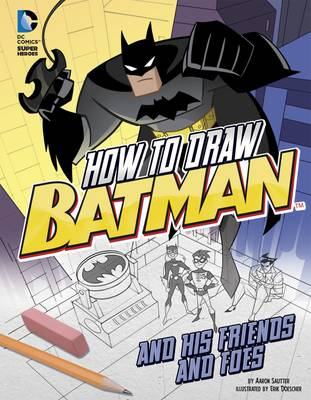 How to Draw Batman and His Friends and Foes by Aaron Sautter