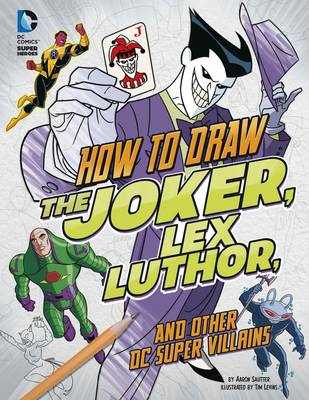 How to Draw the Joker, Lex Luthor, and Other Dc Super-Villains by Aaron Sautter