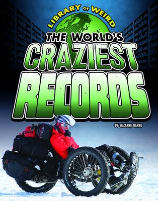 The World's Craziest Records by Suzanne Garbe