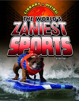 The World's Zaniest Sports by Tim O'Shei
