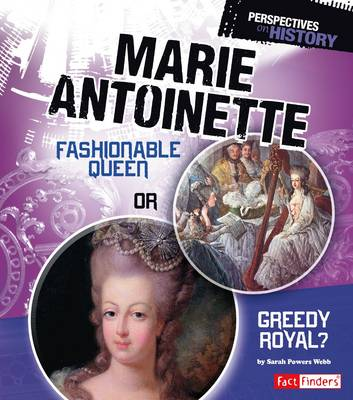 Marie Antoinette Fashionable Queen or Greedy Royal? by Sarah Powers Webb