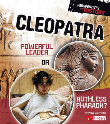 Cleopatra Powerful Leader or Ruthless Pharaoh? by Peggy Caravantes