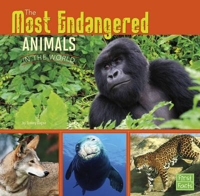 The Most Endangered Animals in the World by Tammy Gagne