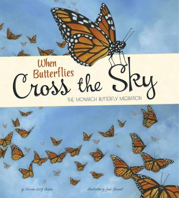 When Butterflies Cross the Sky The Monarch Butterfly Migration by Sharon Katz Cooper